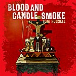 Tom Russell Blood And Candle Smoke