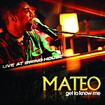 Mateo Get To Know Me - Live At Swing House