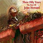 John Howard These Fifty Years - The Best Of John Howard
