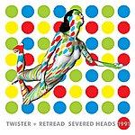 Severed Heads Twister Retread