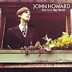 John Howard Kid In A Big World