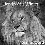 John Howard Lion In My Winter