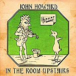 John Howard In The Room Upstairs (Live At The Briton's Protection)