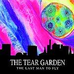 The Tear Garden The Last Man To Fly