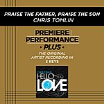 Chris Tomlin Praise The Father, Praise The Son (Premiere Performance Plus Track)
