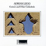Adrian Legg Guitars And Other Cathedrals