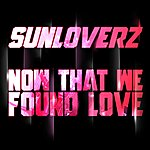 Sunloverz Now That We Found Love (4-Track Maxi-Single)