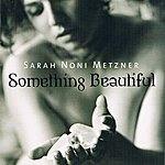Sarah Noni Metzner Something Beautiful