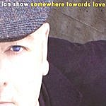 Ian Shaw Somewhere Towards Love
