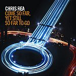 Chris Rea Come So Far, Yet Still So Far To Go (Radio Edit)
