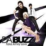 Da Buzz Take All My Love