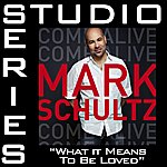 Mark Schultz What It Means To Be Loved [Studio Series Performance Track]