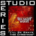 Big Daddy Weave I'll Be Brave This Christmas [Studio Series Performance Track]
