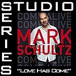 Mark Schultz Love Has Come [Studio Series Performance Track]