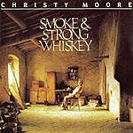 Christy Moore Smoke & Strong Wiskey