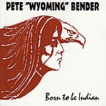 Pete 'Wyoming' Bender Born To Be Indian