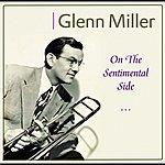 Glenn Miller & His Orchestra On The Sentimental Side