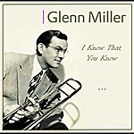 Glenn Miller & His Orchestra I Know That You Know