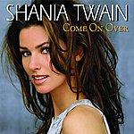 Shania Twain Come On Over