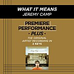 Jeremy Camp What It Means (Premiere Performance Plus Track)