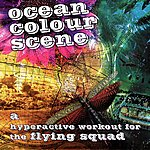 Ocean Colour Scene A Hyperactive Workout For The Flying Squad