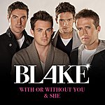 Blake With Or Without You/She
