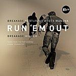 Breakage Run 'Em Out/Higher