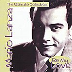 Mario Lanza Be My Love - The Ultimate Collection