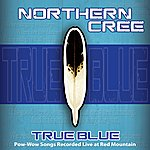 Northern Cree True Blue: Pow-Wow Songs Recorded Live at Red Mountain