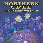 Northern Cree In Our Drum We Trust