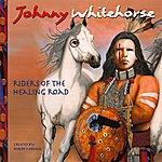 Johnny Whitehorse Riders Of The Healing Road