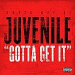 Juvenile Gotta Get It (Single)