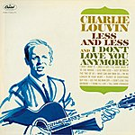 Charlie Louvin Less And Less And I Don't Love You Anymore