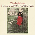 Wanda Jackson I Wouldn't Want You Any Other Way
