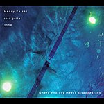 Henry Kaiser Where Endless Meets Disappearing