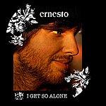 Ernesto I Get So Alone