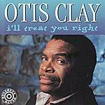 Otis Clay I'll Treat You Right