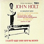 John Holt I Can't Get You Off My Mind: 18 Greatest Hits At Studio One