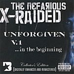 X-Raided The Unforgiven, V.1: ...in The Beginning (Parental Advisory)