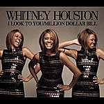 Whitney Houston I Look To You/Million Dollar Bill