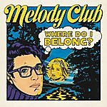 Melody Club Where Do I Belong (Single)