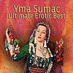 Yma Sumac Ultimate Erotic Best