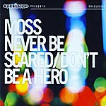 Moss Never Be Scared/Don't Be A Hero