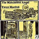 Ewan MacColl The Manchester Angel