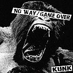 Kunk No Way / Game Over