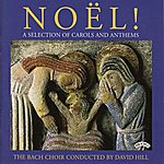 Bach Choir Noel! - A Selection Of Carols And Anthems