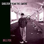 Bill Fox Shelter From The Smoke