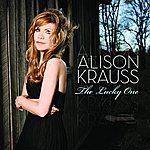 Alison Krauss The Lucky One (Single)