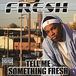 Fresh Tell Me Something Fresh (Parental Advisory)
