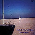 John Howard Walk On The Wild Side